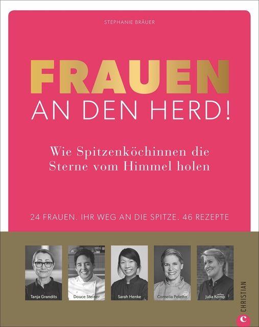 Bräuer, Stephanie: Frauen an den Herd! Wie Spitzenköchinnen die Sterne vom Himmel holen.