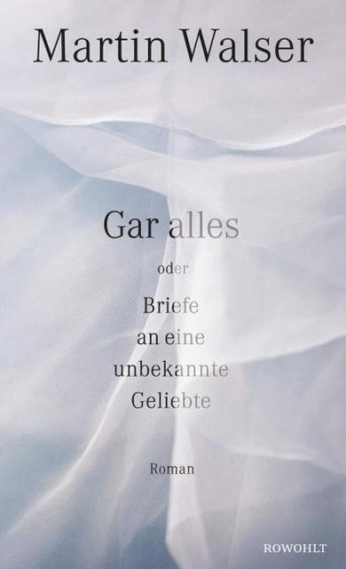 Walser, Martin: Gar alles oder Briefe an eine unbekannte Geliebte