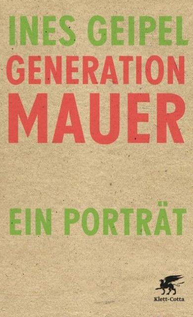 Geipel, Ines: Generation Mauer