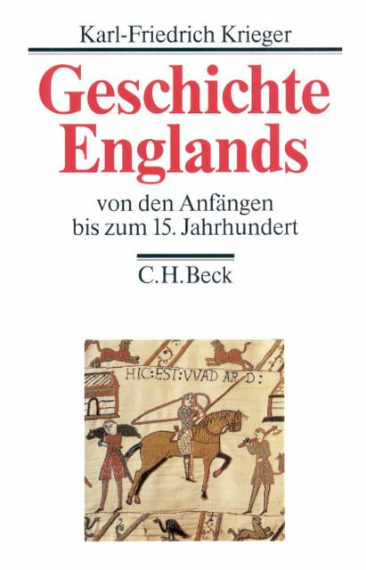 Krieger, Karl-Friedrich: Geschichte Englands Bd. 1: Von den Anfängen bis zum 15. Jahrhundert
