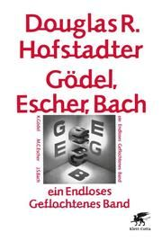 Hofstadter, Douglas R: Gödel, Escher, Bach - ein Endloses Geflochtenes Band