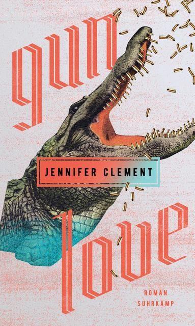 Clement, Jennifer: Gun Love
