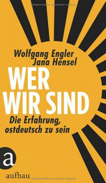 Hensel, Jana/Engler, Wolfgang: Wer wir sind