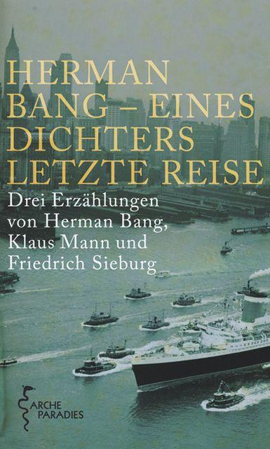 Bang, Herman/Mann, Klaus/Sieburg, Friedrich: Herman Bang - Eines Dichters letzte Reise