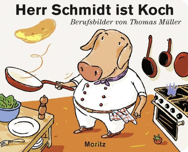 Müller, Thomas M: Herr Schmidt ist Koch