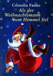 Funke, Cornelia: Als der Weihnachtsmann vom Himmel fiel