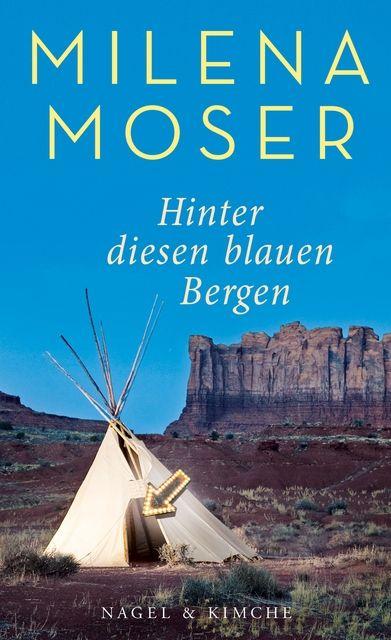 Moser, Milena: Hinter diesen blauen Bergen