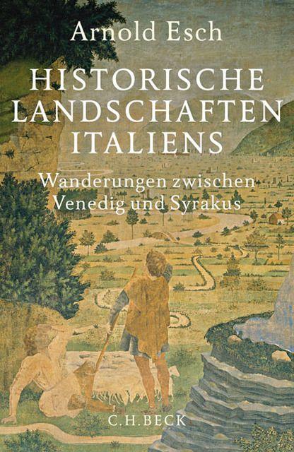 Esch, Arnold: Historische Landschaften Italiens
