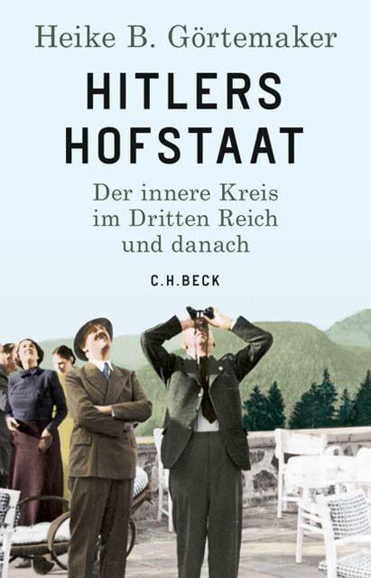 Görtemaker, Heike B: Hitlers Hofstaat