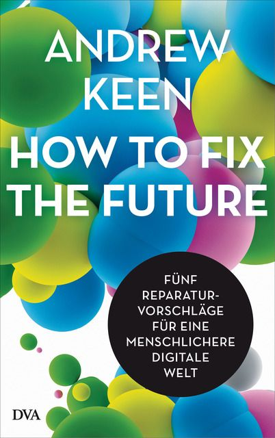 Keen, Andrew: How to fix the future -