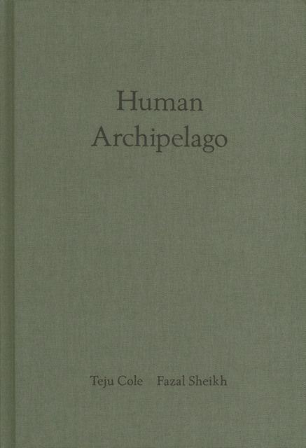 Sheikh, Fazal/Cole, Teju: Human Archipelago