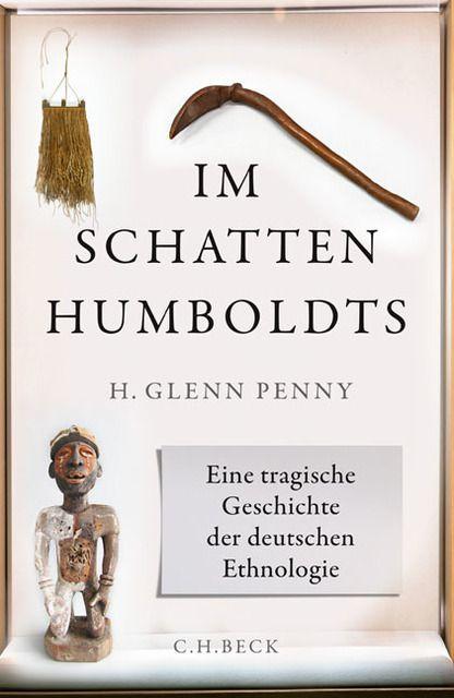 Penny, H Glenn: Im Schatten Humboldts