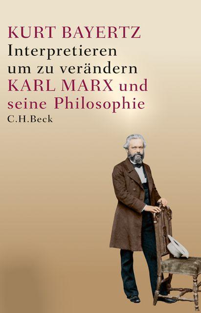 Bayertz, Kurt: Interpretieren, um zu verändern