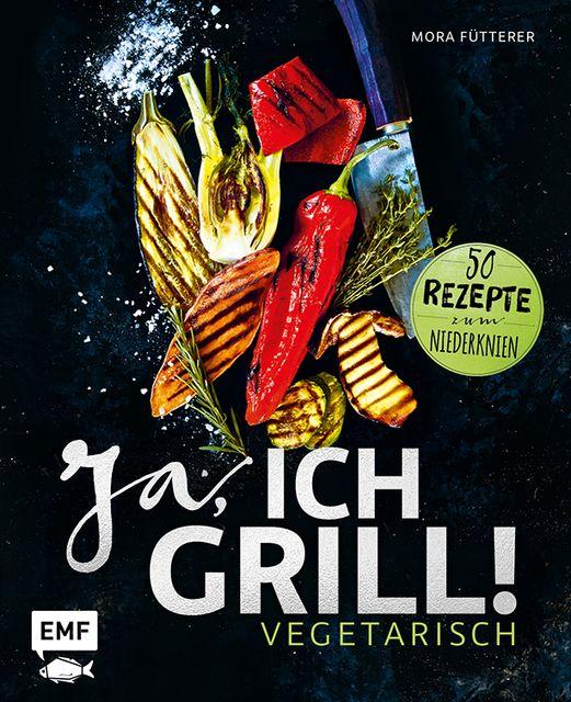 Fütterer, Mora: Ja, ich grill! - Vegetarisch