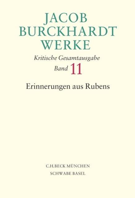 Burckhardt, Jacob: Jacob Burckhardt Werke Bd. 11: Erinnerungen aus Rubens