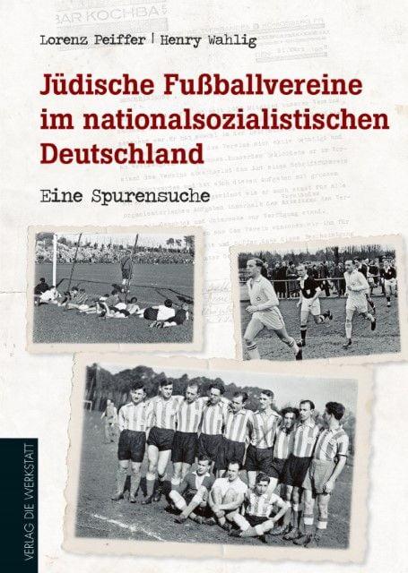 Peiffer, Lorenz/Wahlig, Henry: Jüdische Fußballvereine im nationalsozialistischen Deutschland