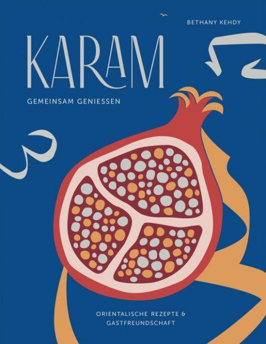 Kehdy, Bethany: Karam - gemeinsam genießen