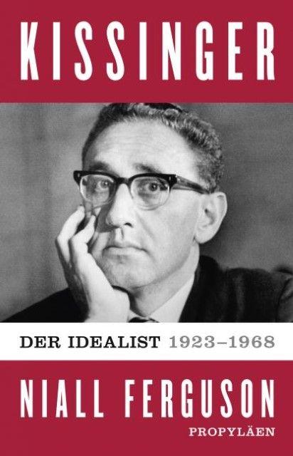 Ferguson, Niall: Kissinger - Der Idealist 1923 - 1968