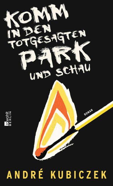 Kubiczek, André: Komm in den totgesagten Park und schau