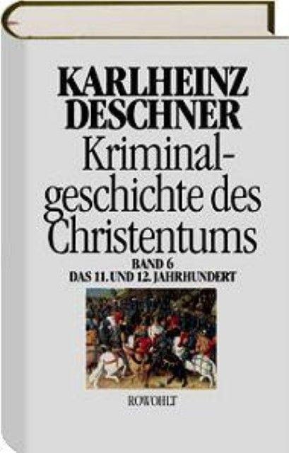 Deschner, Karlheinz: Kriminalgeschichte des Christentums 6