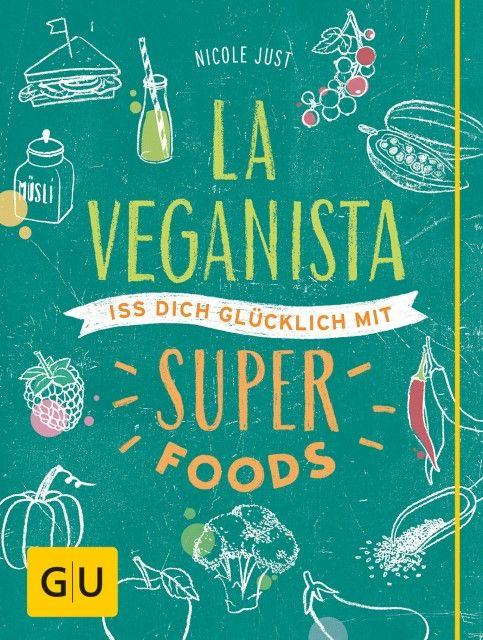 Just, Nicole/Riis, René: La Veganista - Iss dich glücklich mit Superfoods
