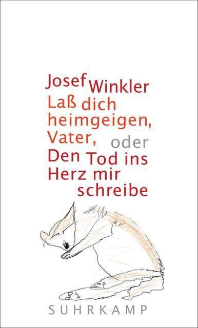 Winkler, Josef: Laß dich heimgeigen, Vater, oder Den Tod ins Herz mir schreibe