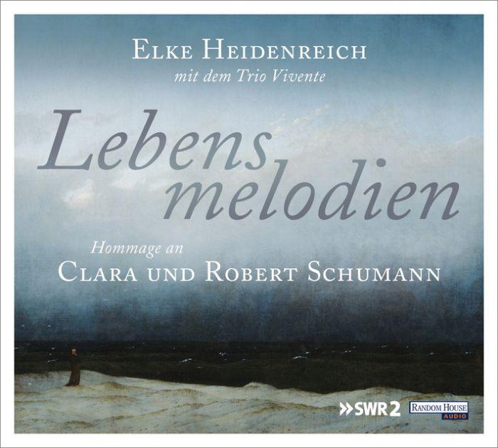Heidenreich, Elke: Lebensmelodien - Eine Hommage an Clara und Robert Schumann