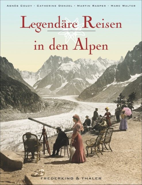 : Legendäre Reisen in den Alpen