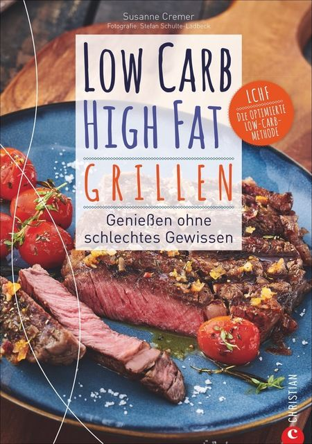 Cremer, Susanne: Low Carb High Fat. Grillen