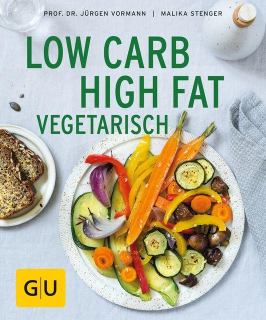Vormann, Jürgen/Stenger, Malika: Low Carb High Fat vegetarisch