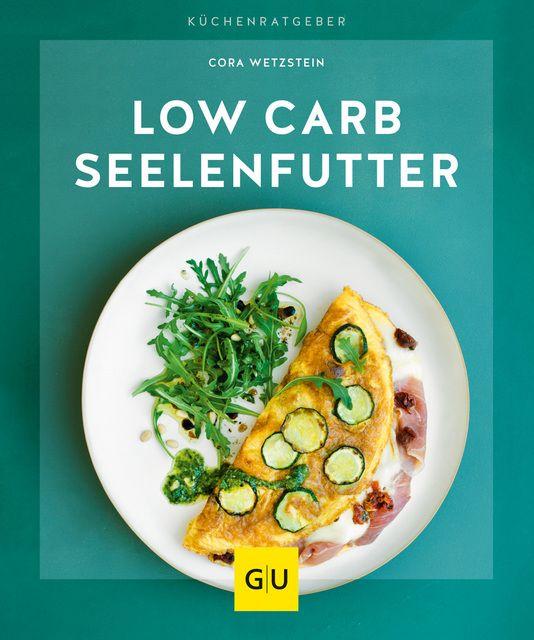 Wetzstein, Cora: Low-Carb-Seelenfutter