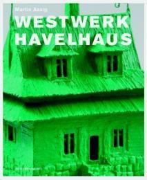 Assig, Martin: Martin Assig: Westwerk Havelhaus