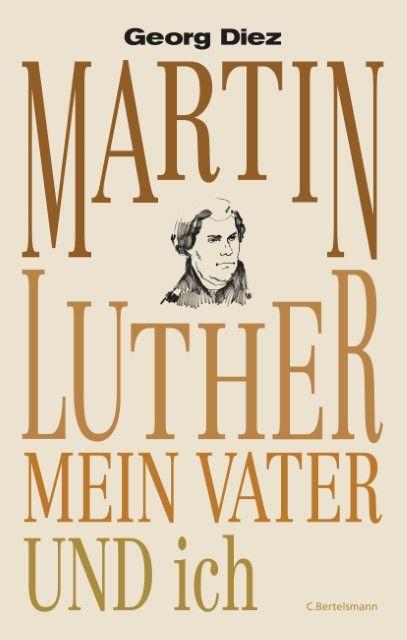 Diez, Georg: Martin Luther, mein Vater und ich