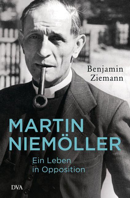 Ziemann, Benjamin: Martin Niemöller. Ein Leben in Opposition