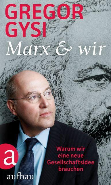 Gysi, Gregor: Marx und wir