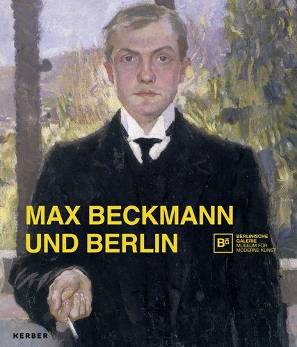 Beckmann, Max: Max Beckmann und Berlin