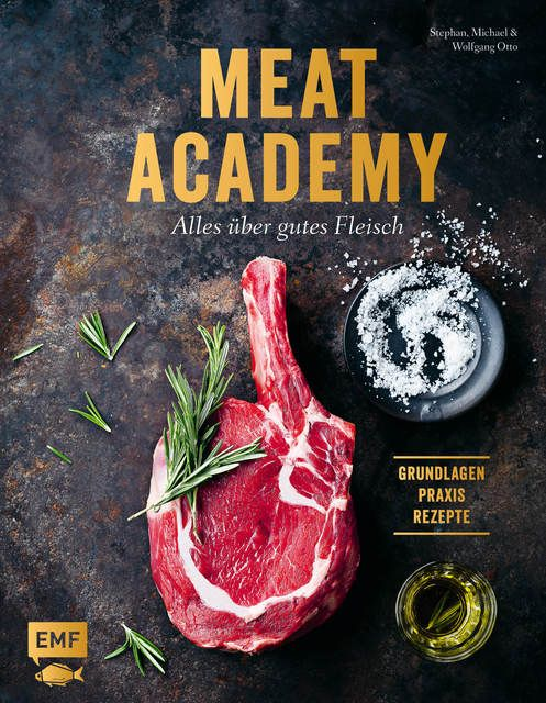 Otto, Stephan/Otto, Wolfgang/Otto, Michael: Meat Academy - Alles über gutes Fleisch: Grundlagen, Praxis, Rezepte