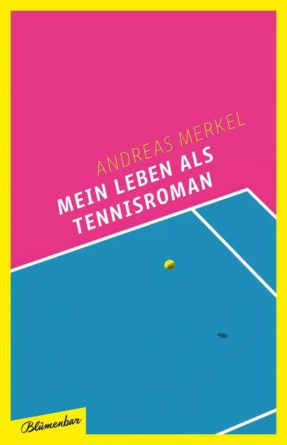 Merkel, Andreas: Mein Leben als Tennisroman