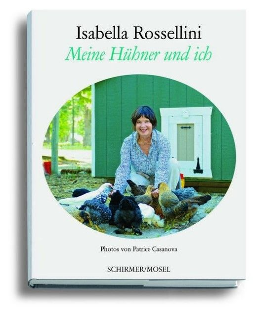 Rossellini, Isabella: Meine Hühner und ich