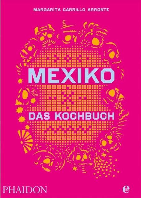 Carrillo Arronte, Margarita: Mexiko: Das Kochbuch