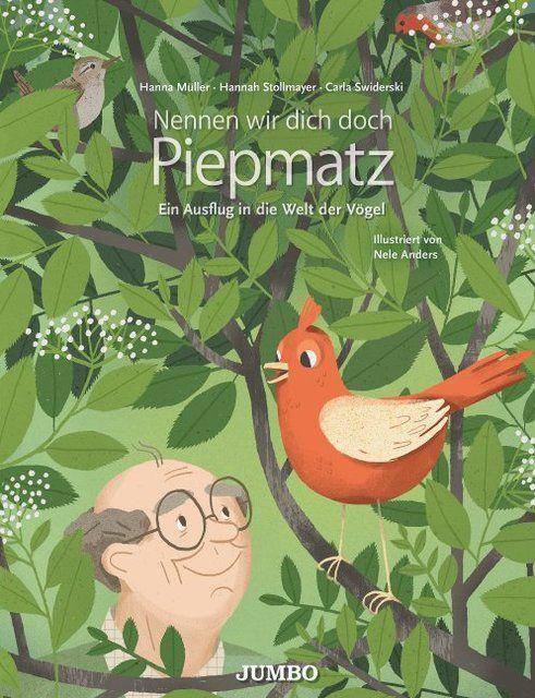 Müller, Hanna/Stollmayer, Hannah/Swiderski, Carla: Nennen wir dich doch Piepmatz. Ein Ausflug in die Welt der Vögel
