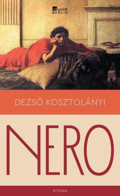 Kosztolányi, Dezsö: Nero, der blutige Dichter