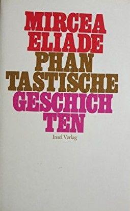 Mircea Eliade: Phantastische Geschichten