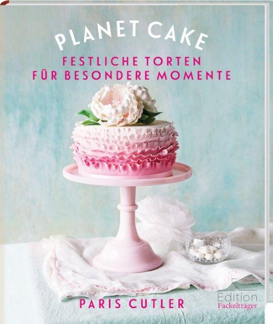 Cutler, Paris/Chen, Chris: Planet Cake - Festliche Torten für besondere Momente