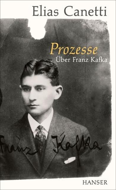 Canetti, Elias: Prozesse. Über Franz Kafka.