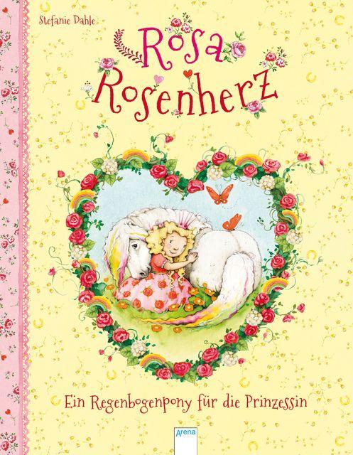 Dahle, Stefanie: Rosa Rosenherz. Ein Regenbogenpony für die Prinzessin