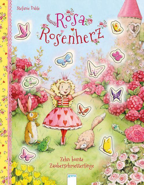 Dahle, Stefanie: Rosa Rosenherz / Rosa Rosenherz. Zehn bunte Zauberschmetterlinge