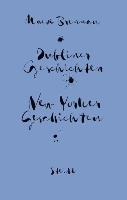 Brennan, Maeve: Sämtliche Erzählungen: New Yorker Geschichten und Dubliner Geschichten