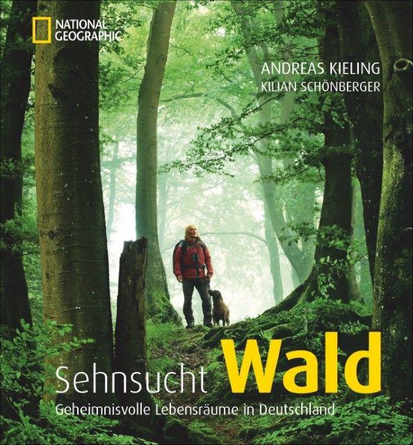 Kieling, Andreas/Schönberger, Kilian: Sehnsucht Wald