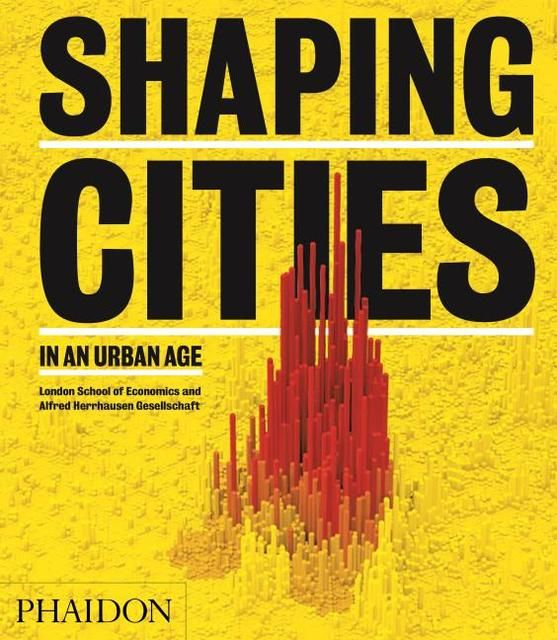 Burdett, Ricky: Shaping Cities in an Urban Age